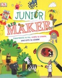 Junior Maker: Experiments to Try, Crafts to Create, and Lots to Learn! By Sally Beets